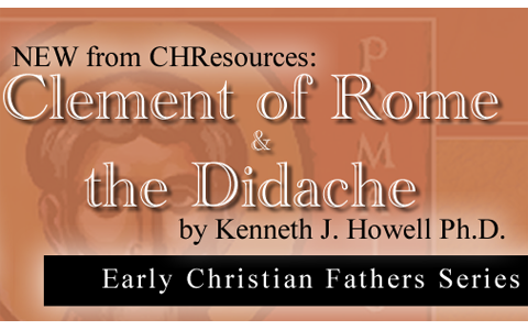 Clement of Rome & the Didache – A New Translation and Theological Commentary By Dr. Kenneth J. Howell