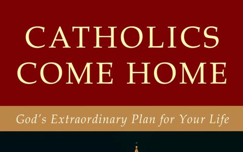 Catholics Come Home – God's Extraordinary Plan for Your Life